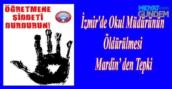 İzmir'de Okul Müdürünün Öldürülmesi Mardin' den Tepki
