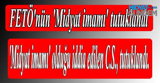 FETÖ'nün 'Midyat imamı' tutuklandı