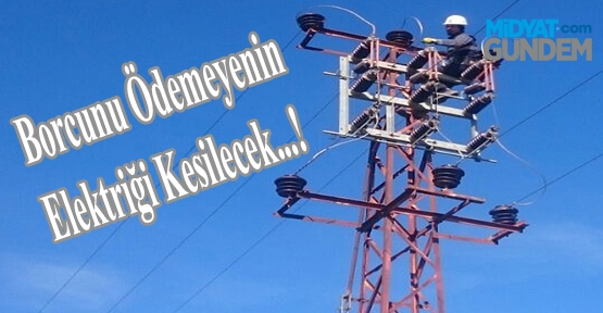 Borcunu Ödemeyenin Elektriği Kesilecek