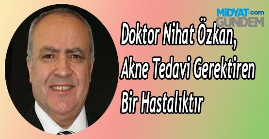 Doktor Nihat Özkan, Akne Tedavi Gerektiren Bir Hastalıktır