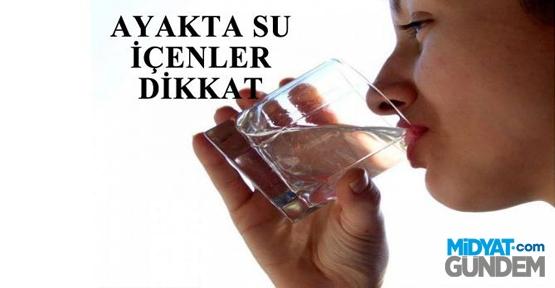Ayakta su içenler dikkat!