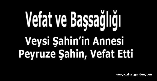 Veysi Şahin'in annesi Peyruze Şahin, vefat etti.