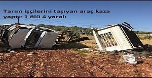 Tarım işçilerini taşıyan araç kaza yaptı: 1 ölü 4 yaralı