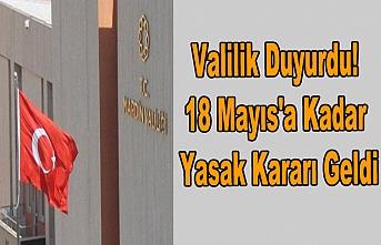 Valilik Duyurdu! 18 Mayıs'a Kadar Yasak Kararı Geldi