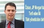 Özkan, JP Morgan'da terfi eden iki Türk yöneticiden biri