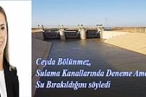 Ceyda Bölünmez, Sulama Kanallarında Deneme Amaçlı Su Bırakıldığını söyledi