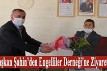 Başkan Şahin'den Engelliler Derneği'ne ziyaret