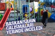Belediye Başkanı Şahin, çalışmaları yerinde inceledi