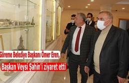Göreme Belediye Başkanı Ömer Eren, Başkan Şahin'i...