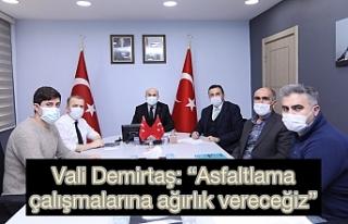 """Vali Demirtaş:""""Asfaltlamaçalışmalarına..."""