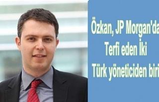 Özkan, JP Morgan'da terfi eden iki Türk yöneticiden...