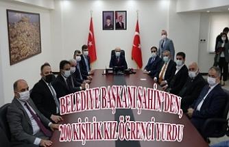 Belediye Başkanı Şahin'den 200 kişilik kız öğrenci yurdu