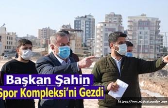 Başkan Şahin, Spor Kompleksi'ni Gezdi