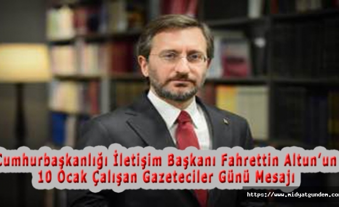Cumhurbaşkanlığı İletişim Başkanı Fahrettin Altun'un  10 Ocak Çalışan Gazeteciler Günü Mesajı