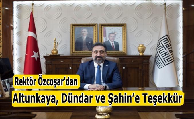 Rektör Özcoşar'dan Altunkaya, Dündar ve Şahin'e Teşekkür