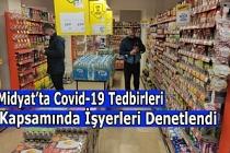 Midyat'ta Covid-19 tedbirleri kapsamında işyerleri denetlendi