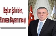 Başkan Şahin'den, Ramazan Bayramı mesajı