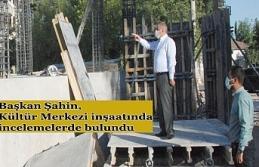 Başkan Şahin, Kültür Merkezi inşaatında incelemelerde...