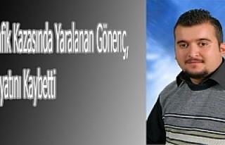 Trafik Kazasında Yaralanan Gönenç, Hayatını Kaybetti