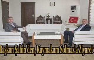 Başkan Şahin'den, Kaymakam Solmaz'a Ziyaret