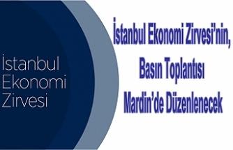 İstanbul Ekonomi Zirvesi, Basın Toplantısı Mardin'de Düzenlenecek