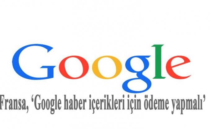Fransa, 'Google haber içerikleri için ödeme yapmalı'