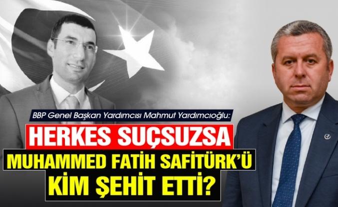 Yardımcıoğlu: Herkes Suçsuzsa Muhammed Fatih Safitürk'ü Kim Şehit Etti?