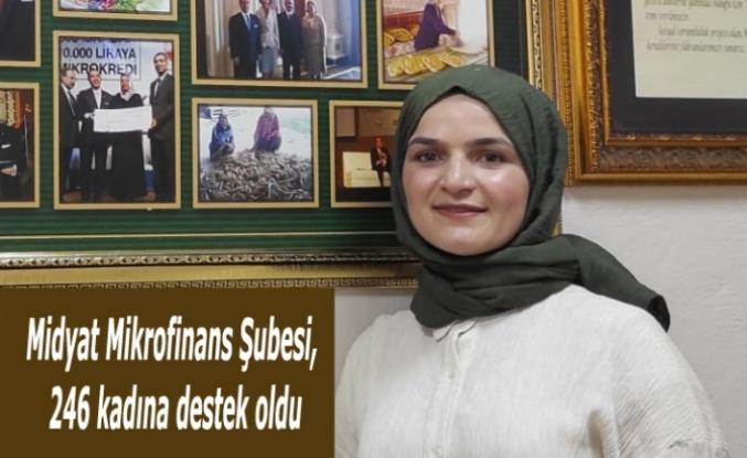 Midyat Mikrofinans Şubesi, 246 kadına destek oldu
