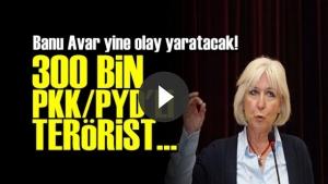 300 BİN PKK-PYD'Lİ TERÖRİST